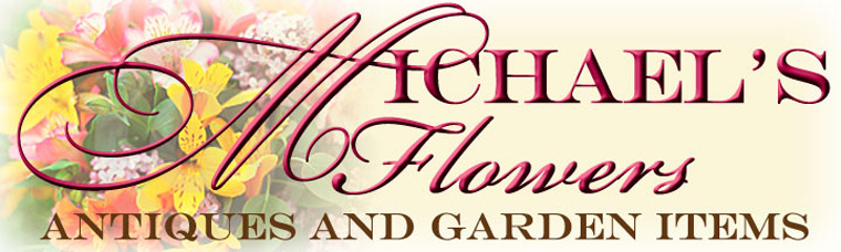 Michael's Flowers, Antiques & Garden Items
